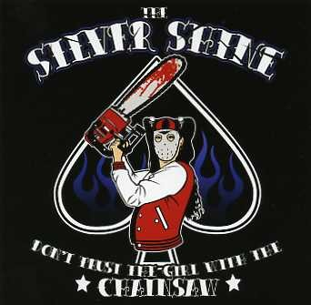 SILVER SHINE - Don't Trust The Girl With The Chainsaw CD