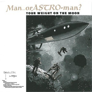 MAN OR ASTRO-MAN?-Your Weight On The Moon CD