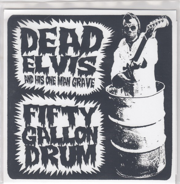 "DEAD ELVIS & HIS ONE MAN GRAVE - Fifty Gallon Drum 7""EP"