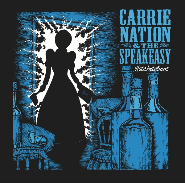 CARRIE NATION & THE SPEAKEASY - Hatchetations LP