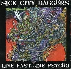 SICK CITY DAGGERS - Live Fast...Die Psycho CD
