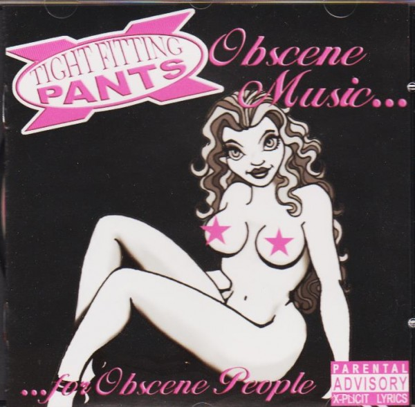 TIGHT FITTING PANTS-Obscene Music For Obscene People CD